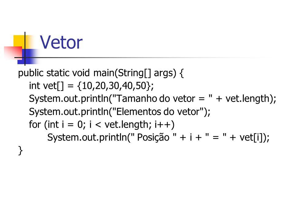 Vetor public static void main(String[] args) {